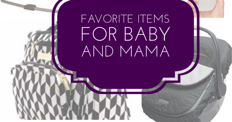 Favorite Items for Baby and Mama
