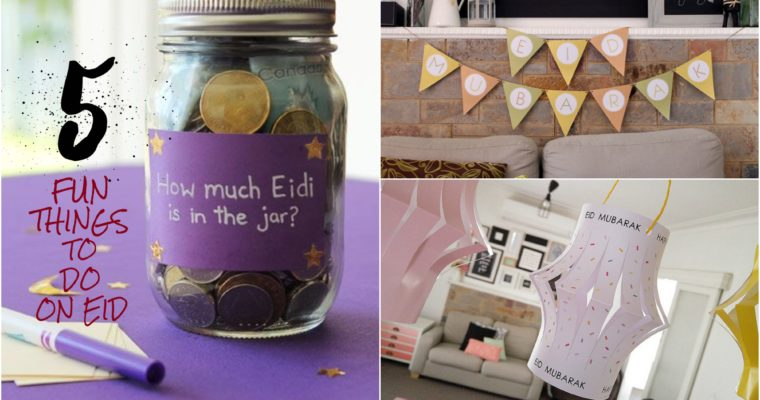 5 Fun Things to do on Eid